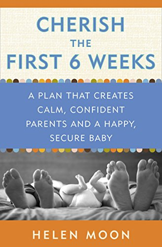 Cherish the First Six Weeks: A Plan that Creates Calm, Confident Parents and a Happy, Secure Baby (2 Month Old Sleeping Through The Night)