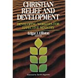 Christian Relief and Development: Developing Workers for Effective Ministry