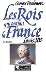 Les rois qui ont fait la France. Louis XV le Bien-Aimé (1715-1774) par Bordonove
