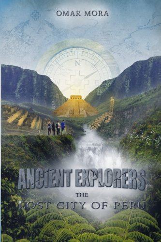 Read Online Ancient Explorers: The Lost City Of Peru pdf epub