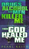 Drugs, Alcohol and Men Killed Me, Then God Healed Me, Pearl Keith, 158158007X