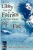 When Libby Met the Fairies and Her Whole Life Went Fae, Kirsten Mortensen, 0615604722
