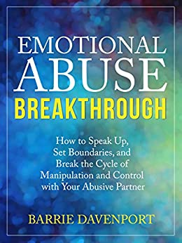 Emotional Abuse Breakthrough: How to Speak Up, Set Boundaries, and Break the Cycle of Manipulation and Control with Your Abusive Partner by [Davenport, Barrie]