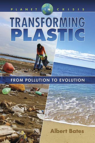 Transforming Plastic: From Pollution to Evolution (Planet in Crisis) por Albert Bates