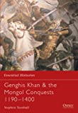 Genghis Khan & the Mongol Conquests 1190-1400 (Essential Histories)