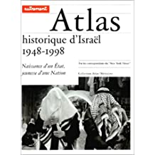 ATLAS HISTORIQUE D'ISRAËL 1948-1998 : NAISSANCE D'UN ÉTAT JEUNESSE D'UNE NATION