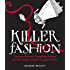 Killer Fashion: Poisonous Petticoats, Strangulating Scarves, and Other Deadly Garments Throughout History