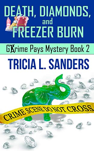 Death, Diamonds, and Freezer Burn (Grime Pays Mystery Book 2) by [Sanders, Tricia L.]