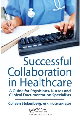 Successful Collaboration in Healthcare: A Guide for Physicians, Nurses and Clinical Documentation Specialists Pdf