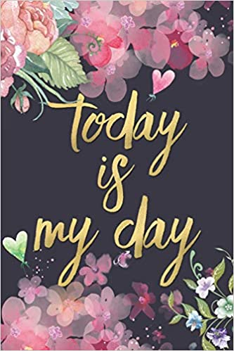 Today is My Day: Motivational Floral Cover 2019 Daily To-Do ...