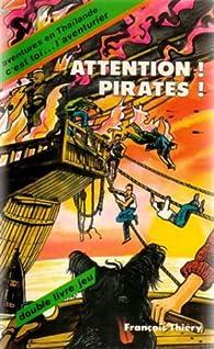 Attention ! Pirates ! Aventures en Thaïlande par François Thiéry