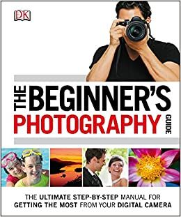 Beginners Guide to Digital Photography (Beginners Guide to Photography Book 1)