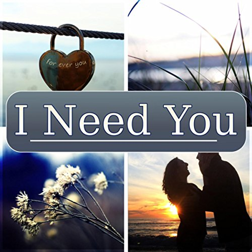 I Need You - Romantic Date Ideas, Intimate Moments and Valentine's Day, Soft Piano - For Date Valentines Ideas