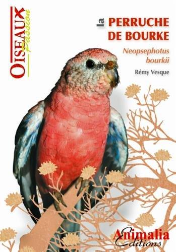 La Perruche de Bourke Broché – 16 octobre 2014 Vesque Remy Animalia 2359090453 Loisirs / Jardins et Nature