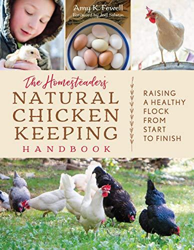 (The Homesteader's Natural Chicken Keeping Handbook: Raising a Healthy Flock from Start to Finish)