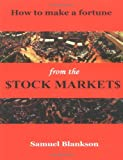 How to make a fortune on the Stock Markets, Samuel Blankson, 1411623797
