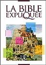 La Bible expliquée : Ancien Testament intégrant les livres deutérocanoniques et Nouveau Testament par Société biblique française