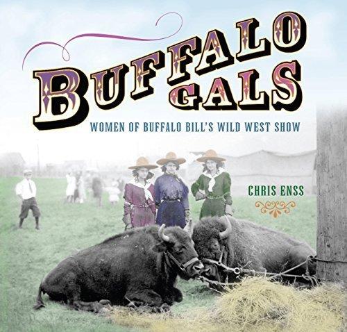 Buffalo Gals: Women Of Buffalo Bill's Wild West Show by Chris Enss - Shopping Malls Buffalo