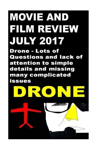 Movie and Film Review: Drone - Lots of Questions and lack of attention to simple details (July 2017)