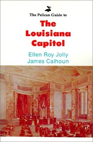 Pelican Guide to the Louisiana Capitol, The