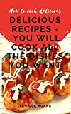 Delicious recipes -  You will cook all the dishes you want - How to cook delicious: Nearly 100 featured dishes around the world - Self-made home cook