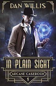 In Plain Sight (Arcane Casebook Book 1)