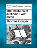 The Institutes of Justinian : with Notes, Thomas Cooper, 1240038879