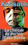La clinique du docteur Ratja Banda par Heinz G. (Heinz Günther) Konsalik