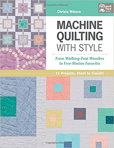 Machine Quilting With Style: From Walking-foot Wonders to Free ... : quilting with a walking foot - Adamdwight.com