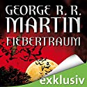 Fiebertraum Hörbuch von George R. R. Martin Gesprochen von: Reinhard Kuhnert