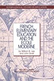 French Elementary Education and the Ecole Moderne, Lee, William B. and Sivell, John, 0873678230