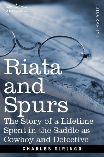 Riata and Spurs: The Story of a Lifetime Spent in the Saddle as Cowboy and Detective