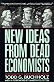 New Ideas from Dead Economists, Todd G. Buchholz, 0452265339