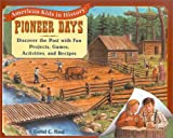 Pioneer Days: Discover the Past with Fun Projects, Games, Activities, and Recipes (American Kids in History)