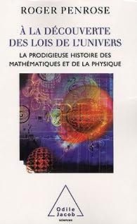 A la découverte de l'univers. La prodigieuse histoire des mathématiques et de la physique par Roger Penrose
