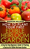How To Plant Your First Edible Heirloom Garden