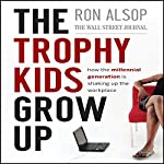 The Trophy Kids Grow Up: How the Millenial Generation is Shaking Up the Workplace | Ron Alsop