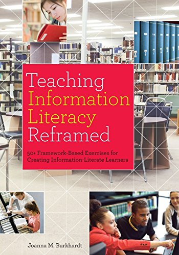 Teaching Information Literacy Reframed: 50+ Framework-Based Exercises for Creating Information-Literate ()