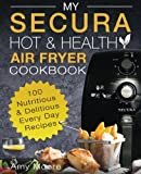 baking 100 everyday recipes - My SECURA Hot & Healthy Air Fryer Cookbook: 100 Nutritious & Delicious Every Day Recipes (Extra Large High Capacity Multi Cookers) (Volume 1)