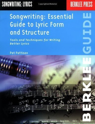 Songwriting: Essential Guide to Lyric Form and Structure: Tools and Techniques for Writing Better Lyrics (Songwriting Guides) by Pattison, Pat published by Berklee Press (1991)