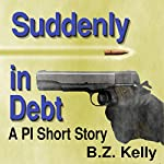 Suddenly in Debt: A PI Short Story | B.Z. Kelly