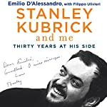 Stanley Kubrick and Me: Thirty Years at His Side | Emilio D'Alessandro,Filippo Ulivieri,Simon Marsh - translator