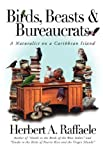 Birds, Beasts and Bureaucrats, Herbert A Raffaele, 1583851119