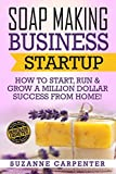 Soap Making Business Startup: How to Start, Run