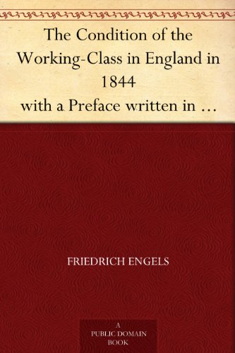 The Condition of the Working-Class in England in 1844 with a Preface written in 1892