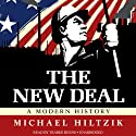 The New Deal: A Modern History Audiobook by Michael Hiltzik Narrated by Traber Burns