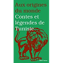 Contes et légendes de Tunisie (Aux origines du monde t. 23) (French Edition)