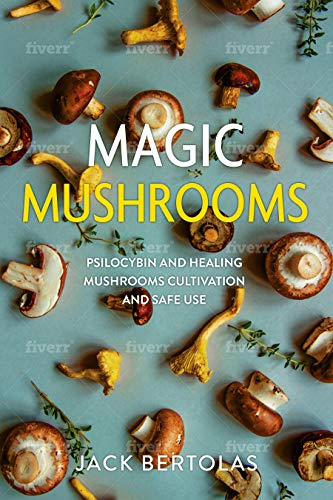 Magic Mushrooms: Psilocybin and Healing Mushrooms Cultivation and Safe Use by [BERTOLAS, JACK]