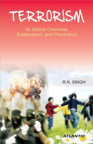 Terrorism : Its Global Overview, Explanation, and Prevention
