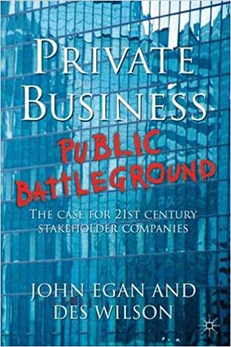 Private Business … Public Battleground: The Case for 21st Century Stakeholder Companies